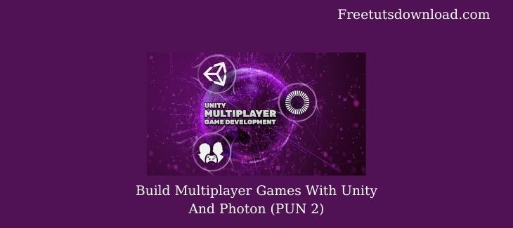 Build Multiplayer Games With Unity And Photon (PUN 2)