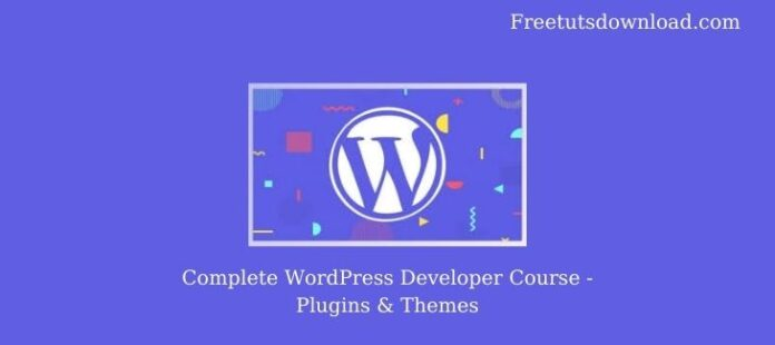 Complete WordPress Developer Course - Plugins & Themes