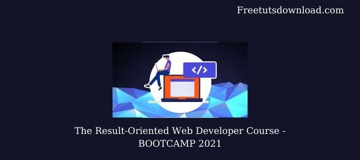 The Result-Oriented Web Developer Course - BOOTCAMP 2021