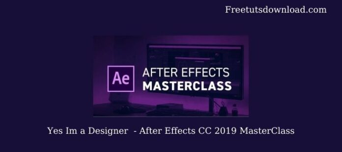 Yes Im a Designer - After Effects CC 2019 MasterClass