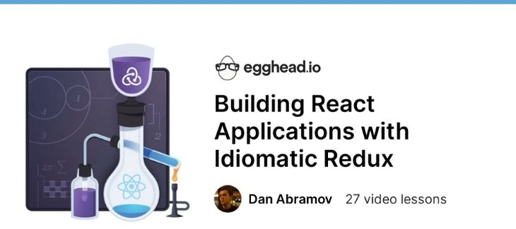 [egghead] Building React Applications with Idiomatic Redux