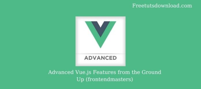 Advanced Vue.js Features from the Ground Up (frontendmasters)