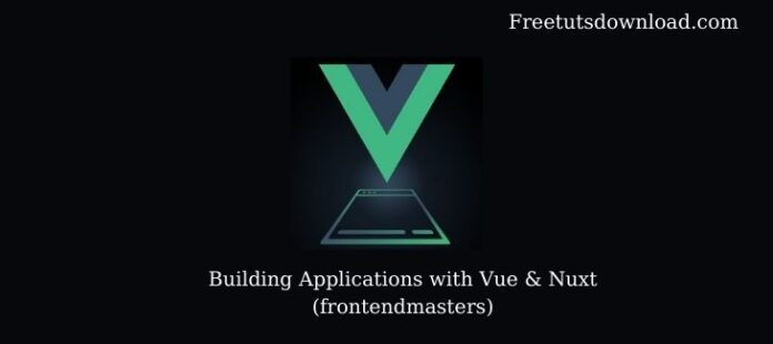 Building Applications with Vue & Nuxt (frontendmasters)