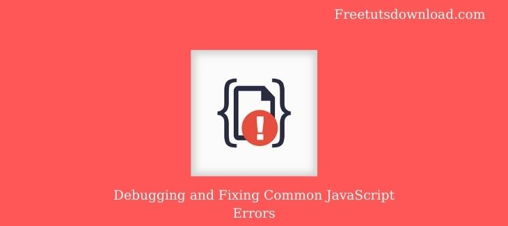 Debugging and Fixing Common JavaScript Errors