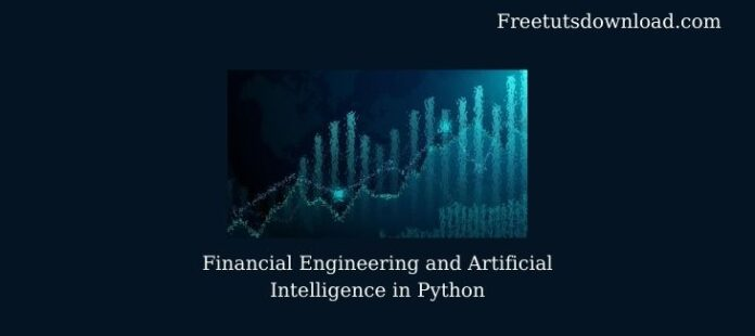 Financial Engineering and Artificial Intelligence in Python
