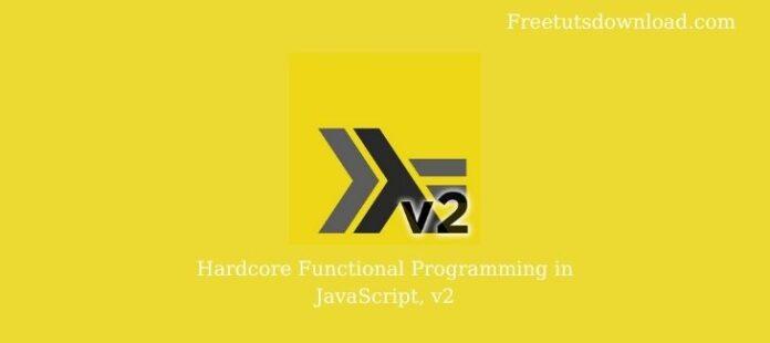 Hardcore Functional Programming in JavaScript, v2
