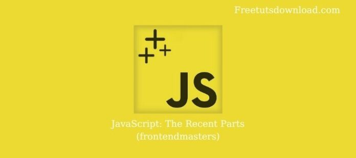 JavaScript: The Recent Parts (frontendmasters)