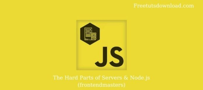 The Hard Parts of Servers & Node.js (frontendmasters)