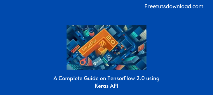 A Complete Guide on TensorFlow 2.0 using Keras API