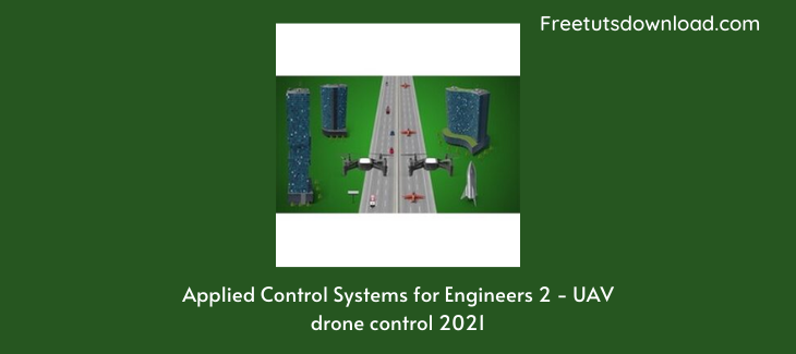 Applied Control Systems for Engineers 2 - UAV drone control 2021