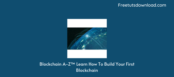 Blockchain A-Z™ Learn How To Build Your First Blockchain