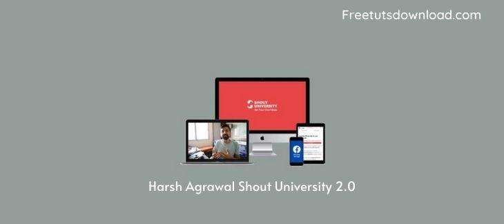 Harsh Agrawal Shout University 2.0