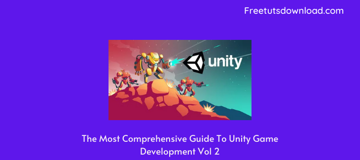 The Most Comprehensive Guide To Unity Game Development Vol 2