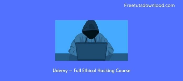 Udemy – Full Ethical Hacking Course