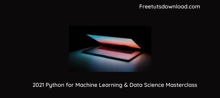 2021 Python for Machine Learning & Data Science Masterclass