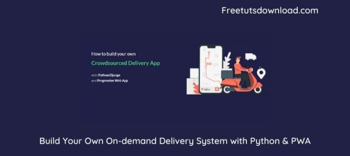 Build Your Own On-demand Delivery System with Python & PWA