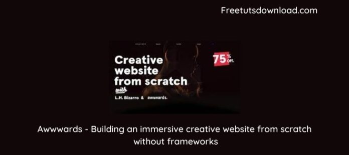 Awwwards - Building an immersive creative website from scratch without frameworks