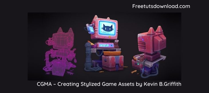 CGMA – Creating Stylized Game Assets by Kevin B.Griffith