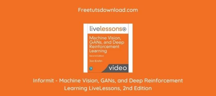 Informit - Machine Vision, GANs, and Deep Reinforcement Learning LiveLessons, 2nd Edition