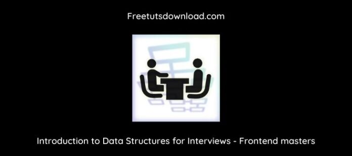 Introduction to Data Structures for Interviews - Frontend masters
