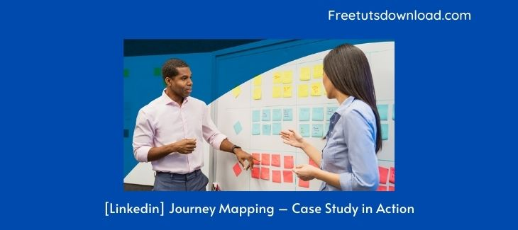 [Linkedin] Journey Mapping – Case Study in Action