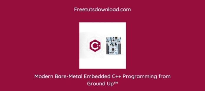 Modern Bare-Metal Embedded C++ Programming from Ground Up™