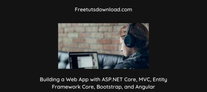 Building a Web App with ASP.NET Core, MVC, Entity Framework Core, Bootstrap, and Angular