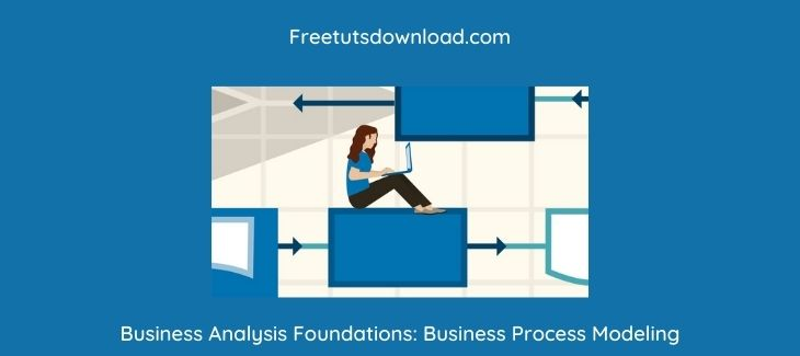 Business Analysis Foundations: Business Process Modeling