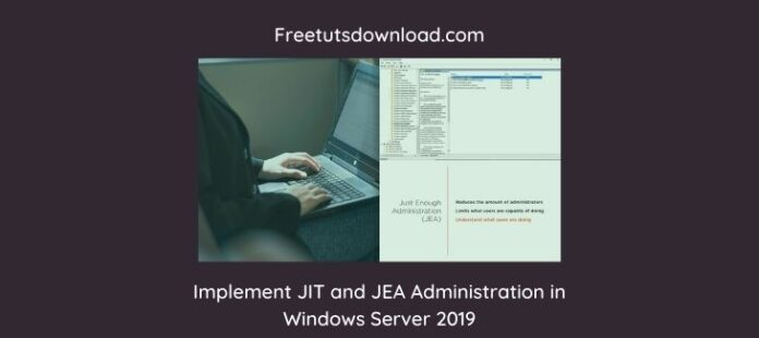 Implement JIT and JEA Administration in Windows Server 2019