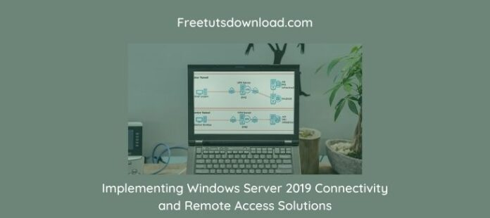 Implementing Windows Server 2019 Connectivity and Remote Access Solutions