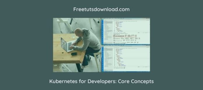 Kubernetes for Developers: Core Concepts By Dan Wahlin