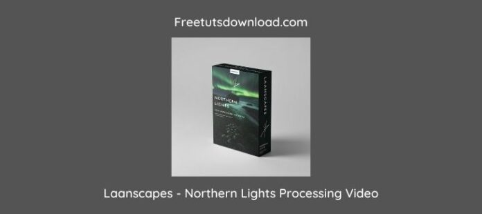 Laanscapes - Northern Lights Processing Video