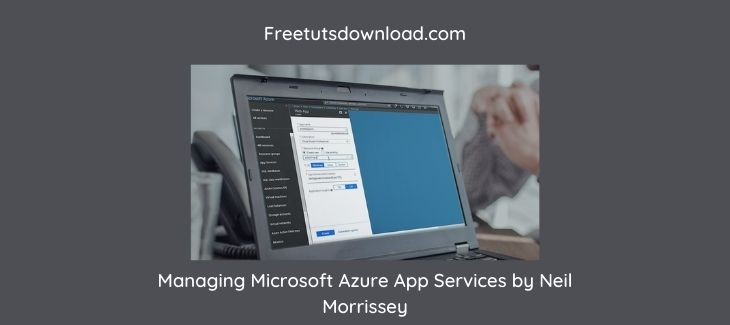 Managing Microsoft Azure App Services by Neil Morrissey
