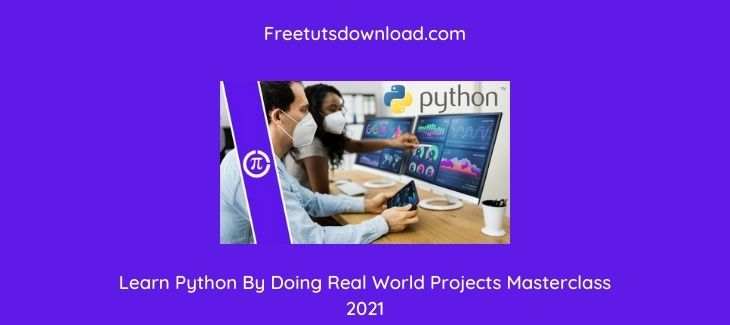 Learn Python By Doing Real World Projects Masterclass 2021