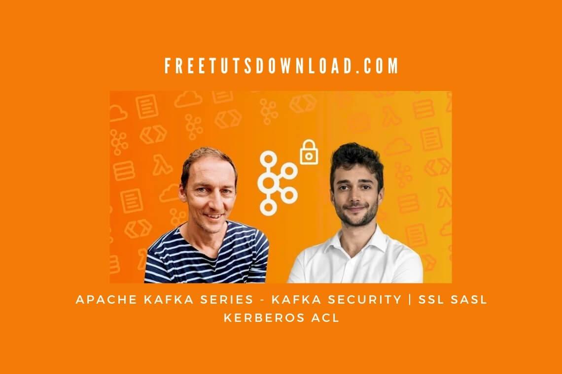 Apache Kafka Series - Kafka Security SSL SASL Kerberos ACL