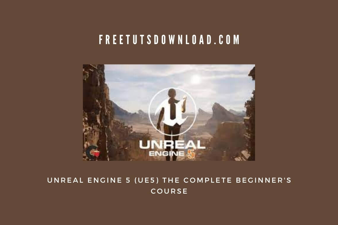 Unreal Engine 5 (UE5) The Complete Beginner's Course