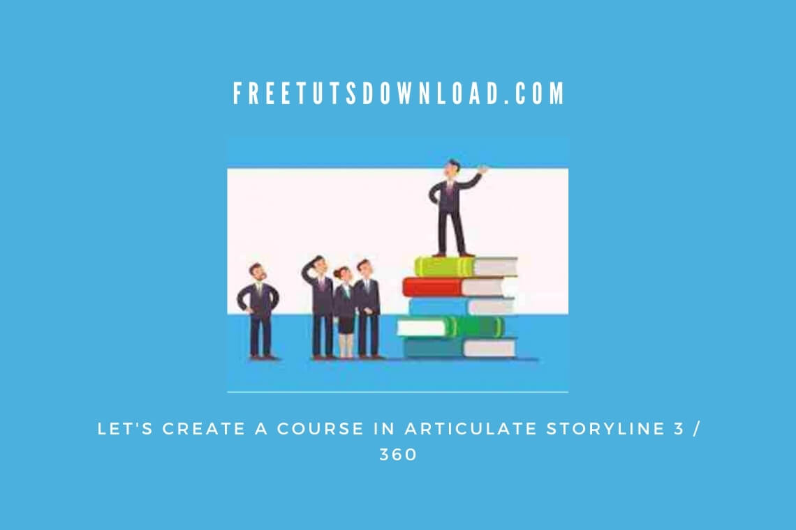 Let's Create a Course in Articulate Storyline 3 / 360