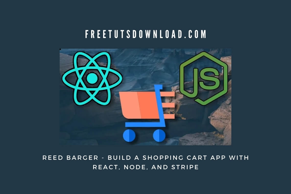 Reed Barger - Build a Shopping Cart App with React, Node, and Stripe